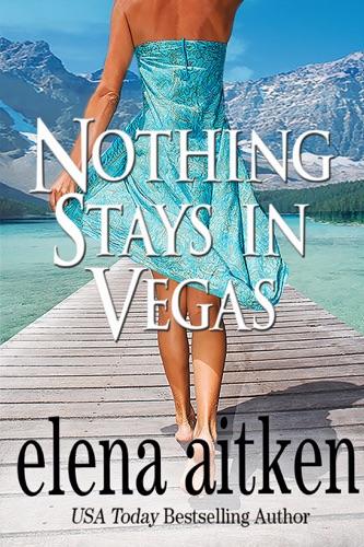 Nothing Stays in Vegas - Elena Aitken - Elena Aitken