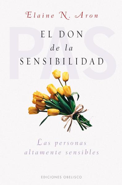 El don de la sensibilidad by Elaine N. Aron