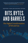 Bits Bytes And Barrels The Digital Transformation Of Oil And Gas