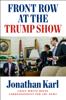 Jonathan Karl - Front Row at the Trump Show  artwork