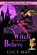 Witch You Wouldn't Believe