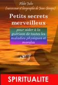 Petits Secrets Merveilleux pour aider à la guérison de toutes les maladies physiques et morales