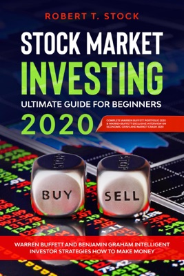 Stock Market Investing Ultimate Guide For Beginners in 2020: Warren Buffett and Benjamin Graham Intelligent Investor Strategies How to Make Money
