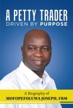 A Petty Trader Driven by Purpose: a Biography of  Mofopefoluwa Joseph, Frm