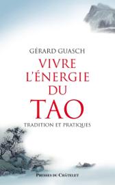Vivre l'énergie du Tao - Tradition et pratiques