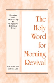 The Holy Word for Morning Revival - Knowing and Experiencing the All-inclusive, Extensive Christ PDF Download