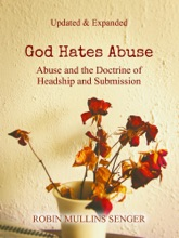 God Hates Abuse Updated and Expanded: Abuse and the Doctrine of Headship and Submission