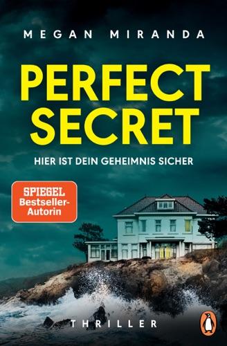Megan Miranda - Perfect Secret – Hier ist Dein Geheimnis sicher