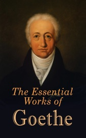 The Essential Works of Goethe