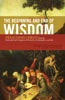 The Beginning And End Of Wisdom (Foreword By Sidney Greidanus)