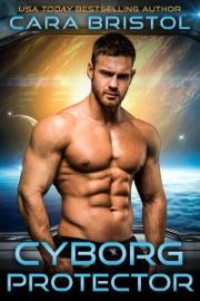Cyborg Protector - Cara Bristol by  Cara Bristol PDF Download
