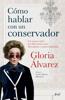 Cómo hablar con un conservador (Edición mexicana) - Gloria Álvarez Cross