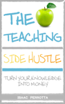 The Teaching Side Hustle: Turn Your Knowledge into Money
