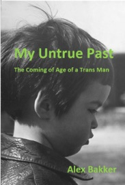 My Untrue Past The Coming Of Age Of A Trans Man