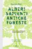 Alberi sapienti, antiche foreste - Daniele Zovi