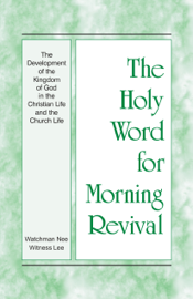 The Holy Word for Morning Revival - The Development of the Kingdom of God in the Christian Life and the Church Life book