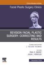 Revision Facial Plastic Surgery: Correcting Bad Results, An Issue of Facial Plastic Surgery Clinics of North America