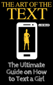 The Ultimate Guide on How to Text a Girl: The Art of the Text