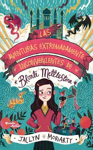 Jaclyn Moriarty - Las aventuras extremadamente inconvenientes de Bronte Mettlestone