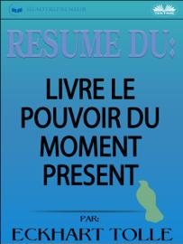 Résumé Du Livre Le Pouvoir Du Moment Présent Par Eckhart Tolle