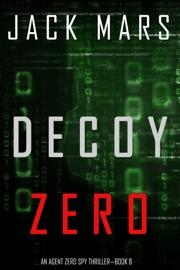 Decoy Zero (An Agent Zero Spy Thriller—Book #8) PDF Download
