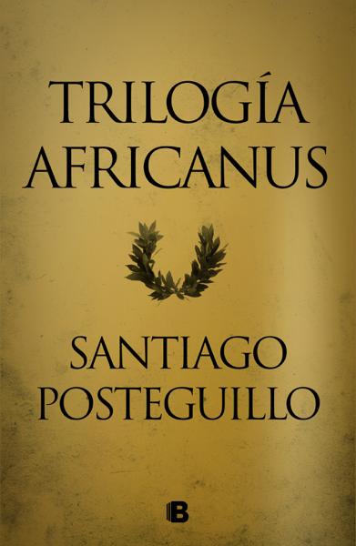 Trilogía Africanus (edición pack con: El hijo del consul  Las legiones malditas  La traición de Roma) por Santiago Posteguillo