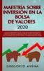 Maestría Sobre Inversión En La Bolsa De Valores 2020: La Guía De Principiantes Paso A Paso Para Construir Ingresos Pasivos. Descubre Las Estrategias Probadas Para Operar Todo, Desde Acciones Penny, H
