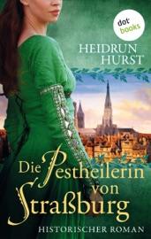 Download and Read Online Die Pestheilerin von Straßburg: Die Straßburg-Saga Band 2