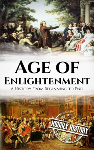 Hourly History - Age of Enlightenment: A History From Beginning to End