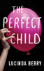 Lucinda Berry - The Perfect Child artwork