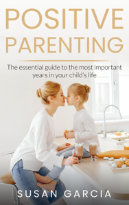POSITIVE PARENTING: The Essential Guide To The Most Important Years of Your Child's Life Copertina del libro