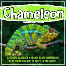 Chameleon: ¡Descubre Imágenes Y Hechos Sobre Chameleons Para Niños! Un Libro De Reptiles Para Niños