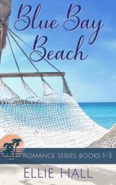 Blue Bay Beach Romance Collection Box Set - Ellie Hall by  Ellie Hall PDF Download