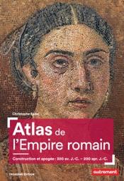 Atlas de l'Empire romain. Construction et apogée (300 av. J.-C. – 200 apr. J.-C.)