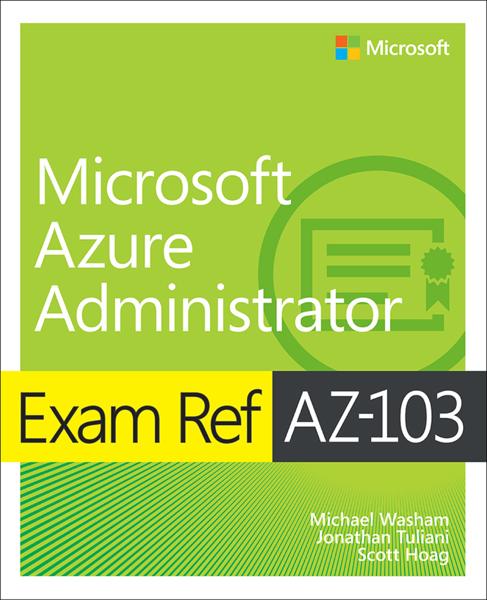 Exam Ref AZ-103 Microsoft Azure Administrator, 1/e