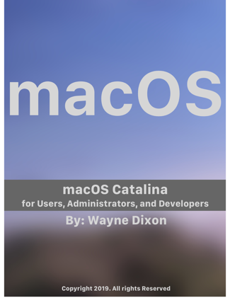 macOS Catalina for Users, Administrators, and Developers - Wayne Dixon