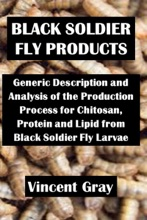 Black Soldier Fly Products: Generic Description and Analysis of the Production Process for Chitosan, Proteins and Lipid from Black Soldier Fly Larvae.