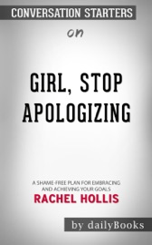 Girl Stop Apologizing A Shame Free Plan For Embracing And Achieving Your Goals By Rachel Hollis Conversation Starters