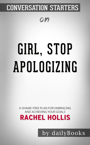Girl, Stop Apologizing: A Shame-Free Plan for Embracing and Achieving Your Goals by Rachel Hollis: Conversation Starters - Daily Books book cover