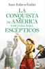 Juan Eslava Galán - La conquista de América contada para escépticos portada