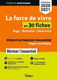 La force de vivre en 30 fiches - Épreuve de français-philosophie - Prépas scientifiques - Concour...