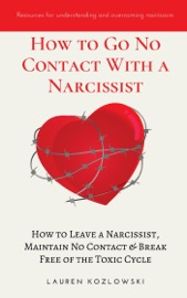 How to go No Contact With a Narcissist: How to Leave a Narcissist, Maintain No Contact & Break Free of the Toxic Cycle