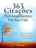 365 Citações Para Implementar Em Sua Vida: Palavras de Sabedoria Poderosas, Inspiradoras e Transformadoras Para Alegrar Seus Dias