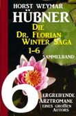 Die Dr. Florian Winter Saga 1-6: Sammelband 6 ergreifende Arztromane eines großen Autors