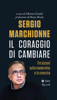 Alberto Grando - Sergio Marchionne. Il coraggio di cambiare artwork