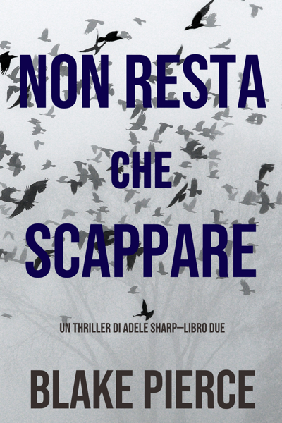 Non resta che scappare (Un thriller di Adele Sharp—Libro Due) by Blake Pierce