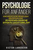 Psychologie für Anfänger: Einführung in die Grundlagen der Psychologie - 25 psychologische Effekte leicht erklärt