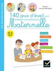 140 jeux d'éveil pour préparer son enfant à la Maternelle