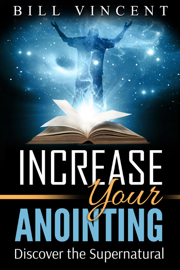 Increase Your Anointing: Discover the Supernatural