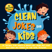 110+ Ridiculously Funny Clean Jokes for Kids. So Terrible, Even Adults & Seniors Will Laugh Out Loud!  Silly Jokes and Riddles for Kids (With Pictures!)